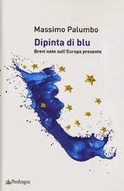 """""""DIPINTA DI BLU. BREVI NOTE SULL'EUROPA PRESENTE"""" DI MASSIMO PALUMBO"""