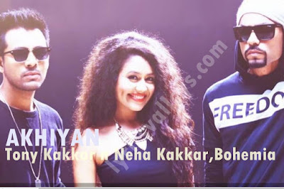 AKHIYAN LYRICS - Neha Kakkar, Bohemia  and Tony Kakkar
