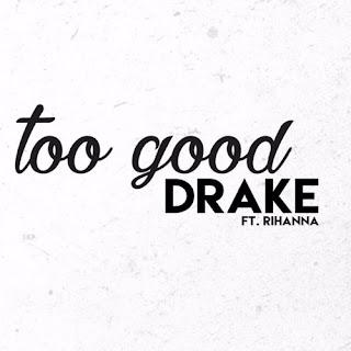 Drake – Too Good (ft. Rihanna)