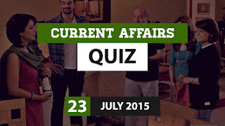 Current Affairs Quiz 23 July 2015
