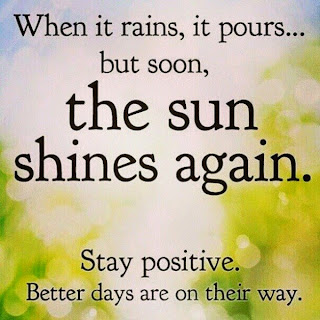 QUOTES BOUQUET: When it rains, it pours...but soon the sun shines again. Stay positive. Better days are on their way.