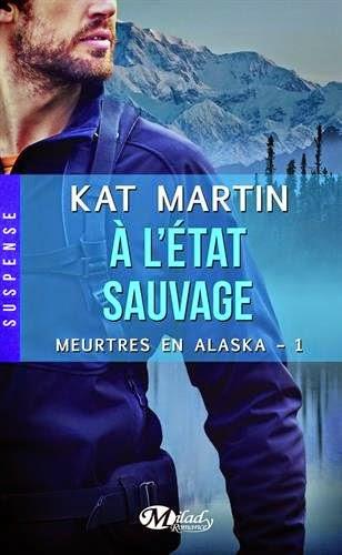 Martin, Kat - Meurtre en Alaska T1 : A l'état sauvage