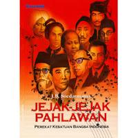 Judul : JEJAK-JEJAK PAHLAWAN (Perekat Kesatuan Bangsa Indonesia) Pengarang : J. B. Soedarmanta Penerbit : Grasindo