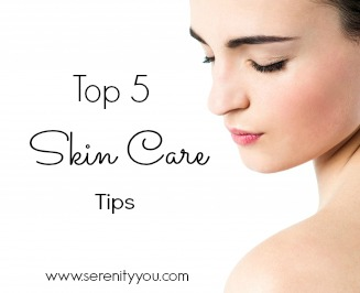 Top 5 Skin Care Tips on Serenity You