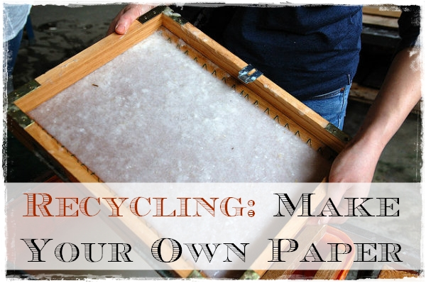 http://www.earth911.com/living/art-entertainment/recycle-your-own-paper/