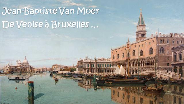 Bruxelles, les pieds dans l'eau de la Senne - Le peintre Jean-Baptiste Van Moer - De Venise à Bruxelles - Bruxelles-Bruxellons