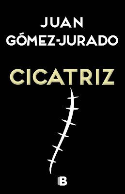 LIBRO - Cicatriz  Juan Gómez-Jurado (Ediciones B - 18 Noviembre 2015)  NOVELA NEGRA | Edición papel & digital ebook kindle  Comprar en Amazon España