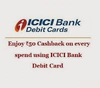 Rs.50 Cashback on spends of Rs.500 every time you use ICICI Bank Debit Card