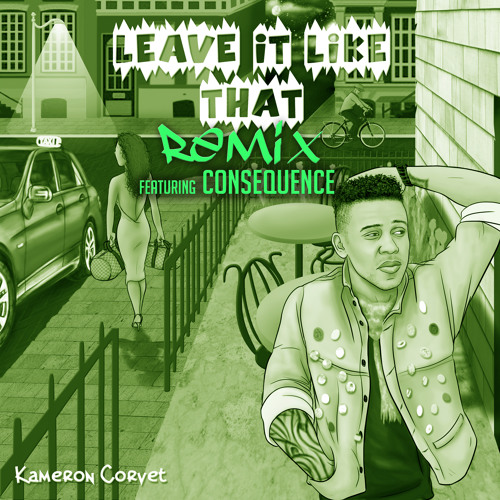 Kam Corvet ft. Consequence – Leave It Like That (Remix)