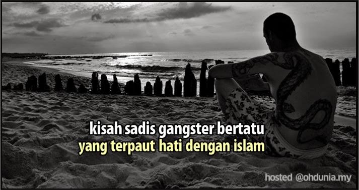 Kisah Sadis Seorang Gengster Bertatu Terpaut Hati Dengan Islam !..