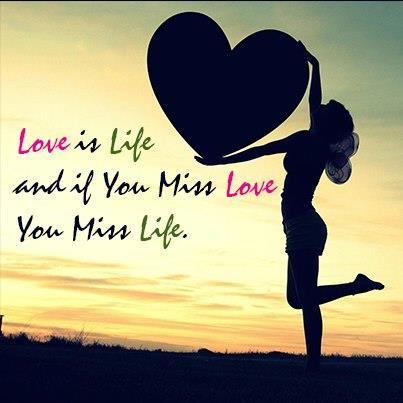 Lovely Quotes About Life Inspiration Love Is Life And If You Miss Love You Miss Life Lovely Friends