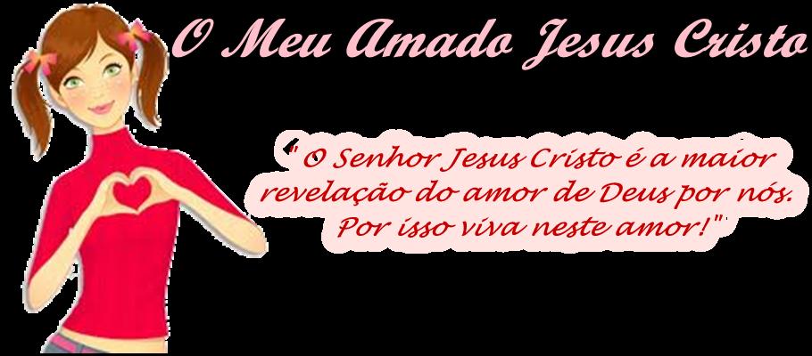 O Meu Amado Jesus Cristo