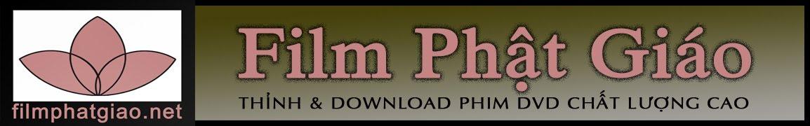 Phim Phật Giáo Chất Lượng Cao, Thỉnh và download miễn phí