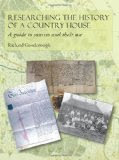 Researching the History of a Country House, by Richard Goodenough