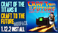 HOW TO INSTALL<br>Craft Of The Titans II: Craft To The Future Modpack [<b>1.12.2</b>]<br>▽