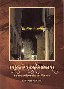 JAÉN PARANORMAL. Historias y leyendas del Más Allá.
