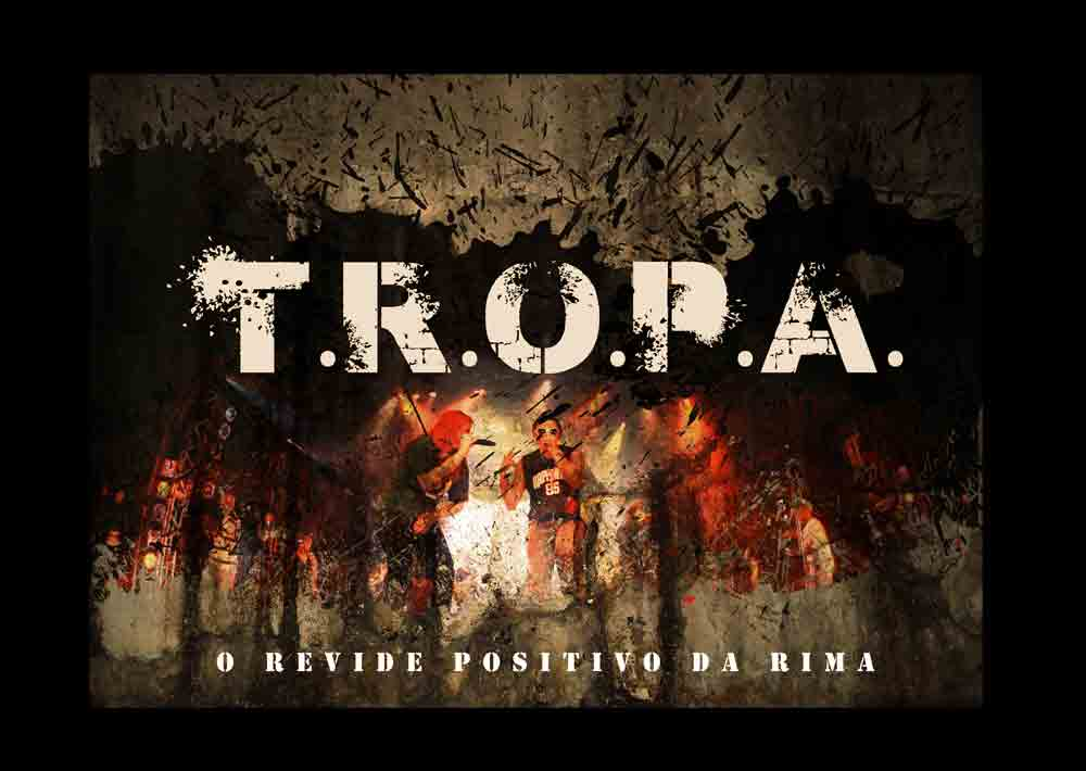 """T.R.O.P.A.  """"O REVIDE POSITIVO DA RIMA!"""""""
