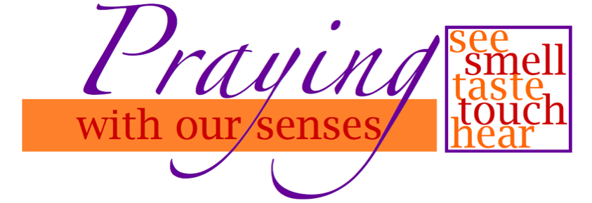 Praying with Our Senses
