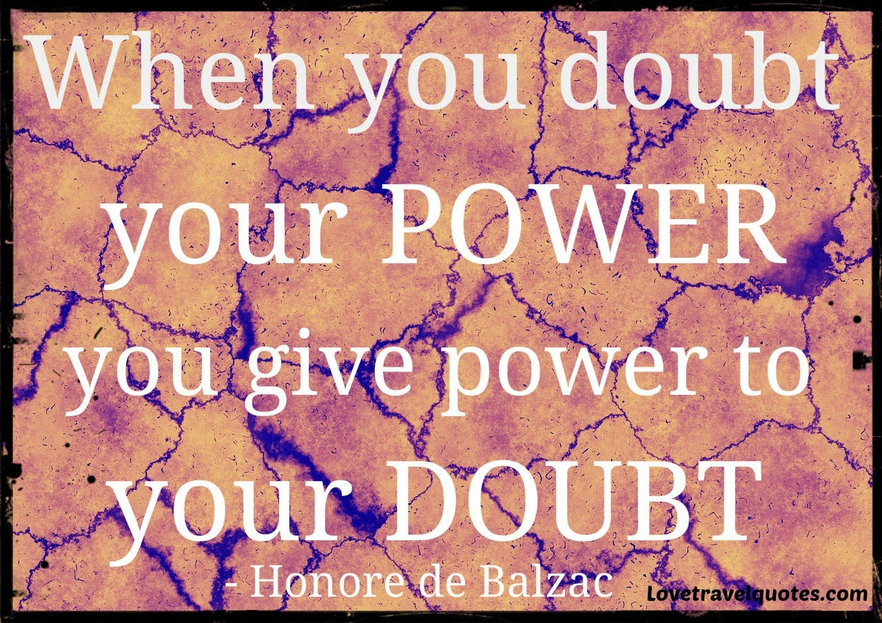 When you doubt your power, you give power to your doubt