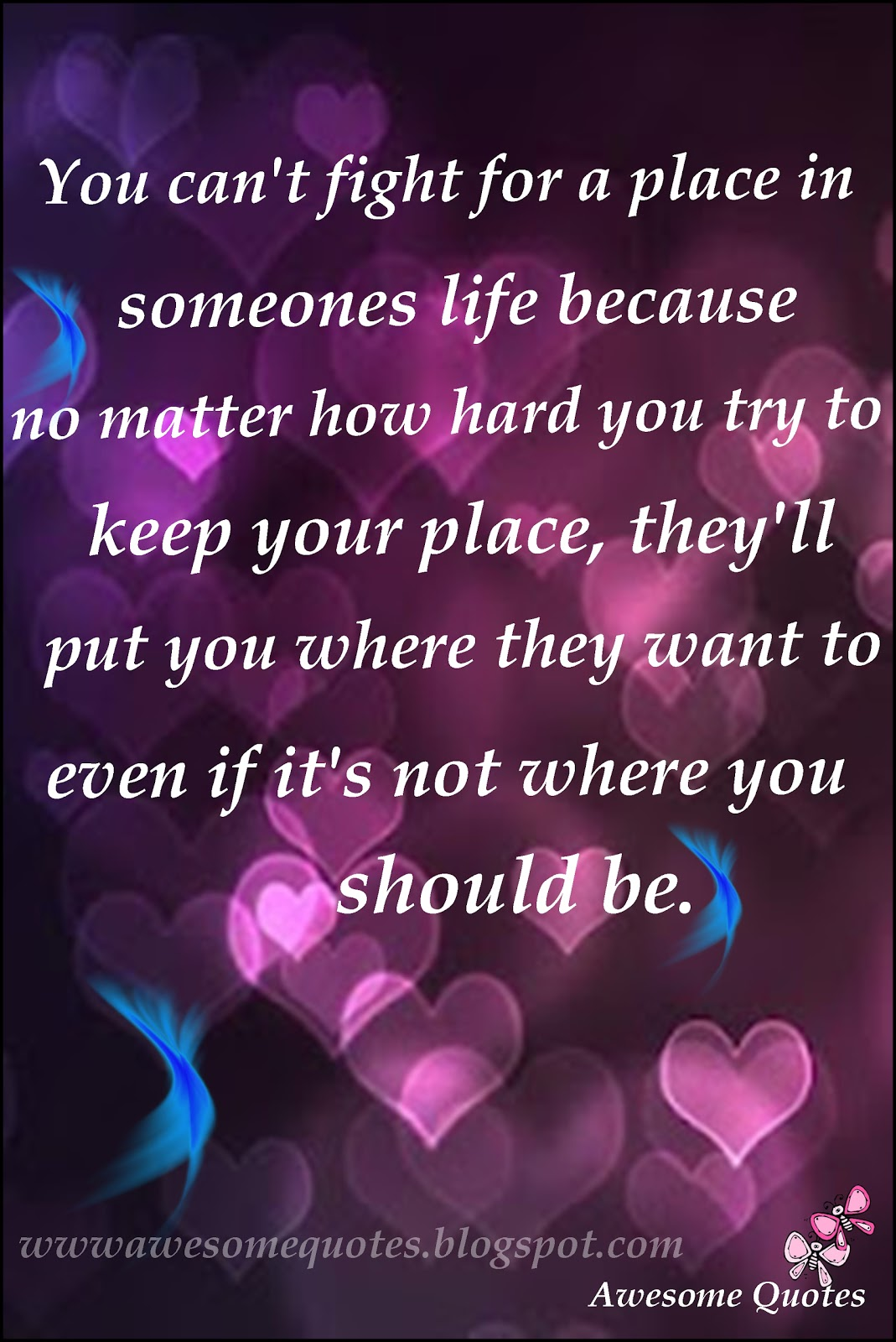 Fight For Your Life Quotes Awesome Quotes You Can't Fight For A Place In Someones Life.