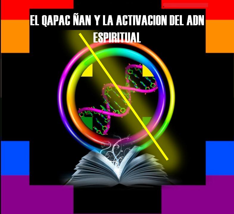 EL QAPAC ÑAN Y LA ACTIVACIÓN DEL ADN ESPIRITUAL