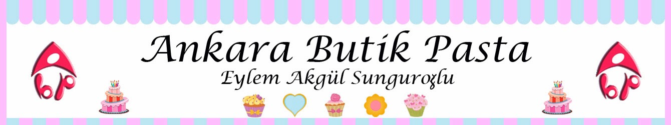 Ankara Butik Pasta, Kurabiye, CupCake, Kap Kek, Küçük İkramlıklar, Şeker Hamuru ile Modelleme