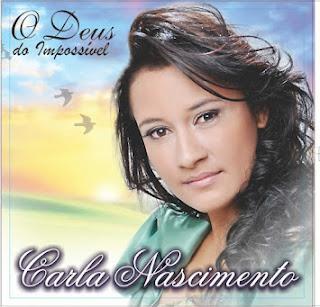 Carla Nascimento - O Deus do Impossível - 2011