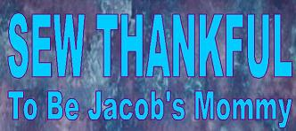 SEW THANKFUL to be Jacob's Mommy
