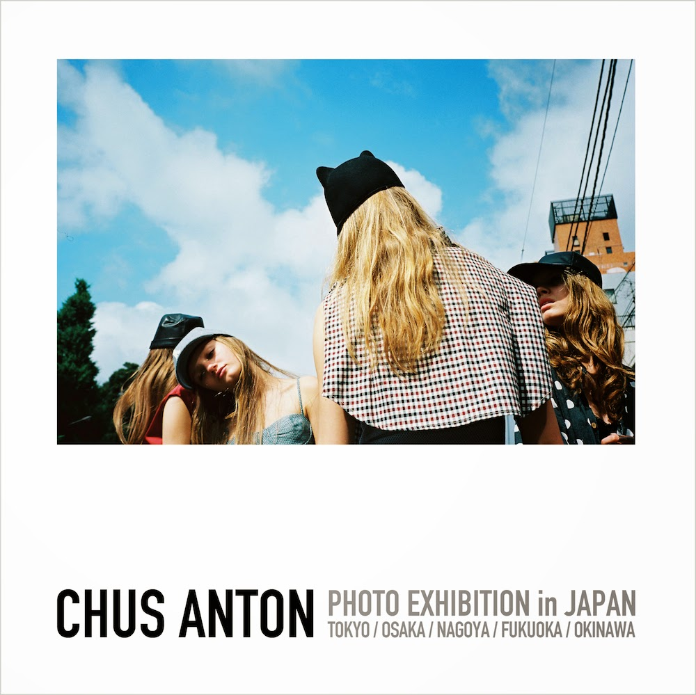 Chus Anton Photo Exhbition ~Fashion & Day Dream~ 2014 6/19 - 7/8
