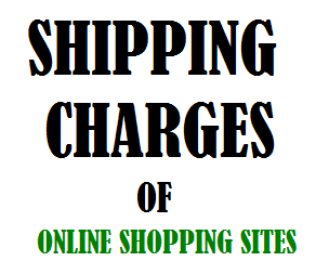 Shipping Charges of Online Shopping Sites in India