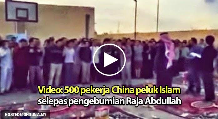 Video: 500 pekerja China peluk Islam selepas pengebumian Raja Abdullah
