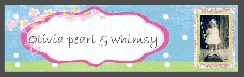 Olivia Pearl & Whimsy
