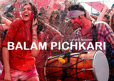 Balam Pichkari Lyrics - Yeh Jawaani Hai Deewani