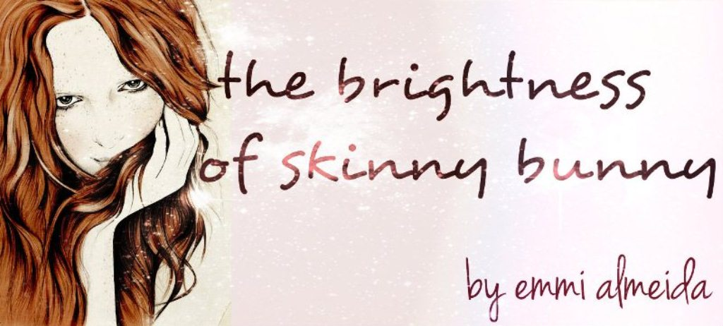 the brightness of skinny bunny