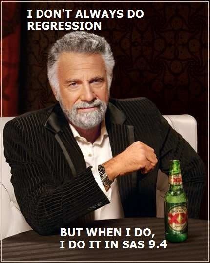I don't always do regression, but when I do, I do it in SAS 9.4