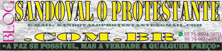 """SANDOVAL """"O PROTESTANTE"""""""