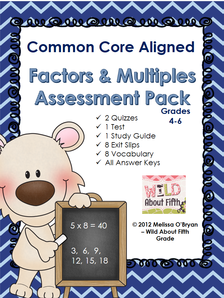 http://www.teacherspayteachers.com/Product/Common-Core-Factors-and-Multiples-Assessment-Pack-398109