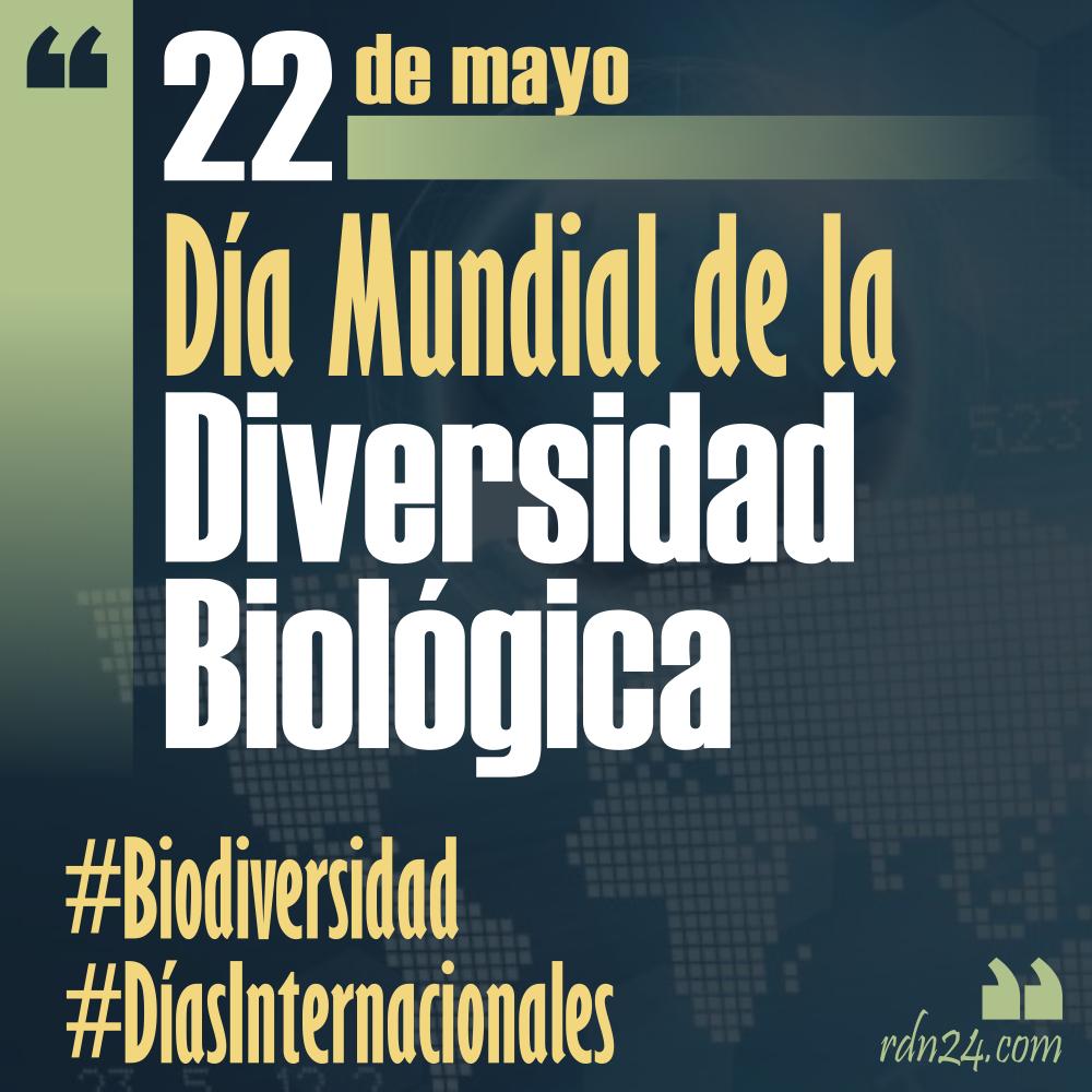 22 de mayo – Día Internacional de la Diversidad Biológica #DíasInternacionales