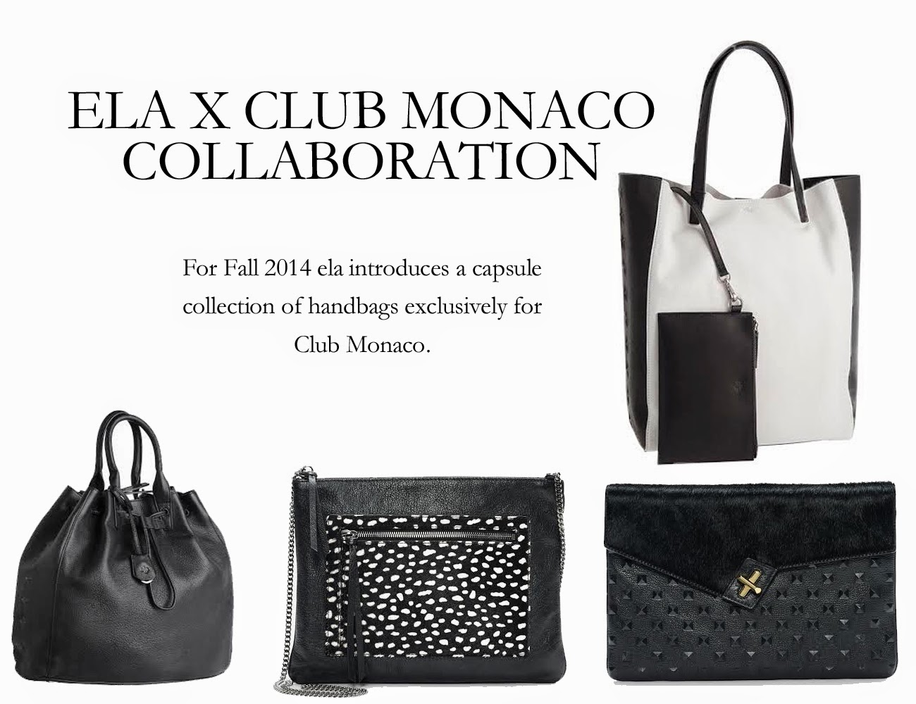 For Fall 2014 ela introduces a capsule collection of handbags exclusively for Club Monaco.