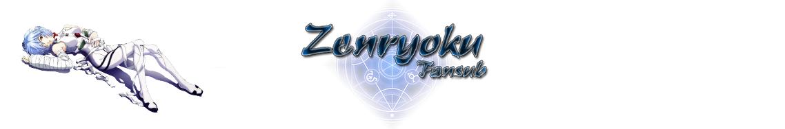 Zenryoku Fansub | Somos unos loquillos
