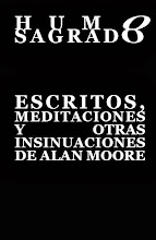 HUMO SAGRADO, ESCRITOS, MEDITACIONES Y OTRAS INSINUACIONES DE ALAN MOORE