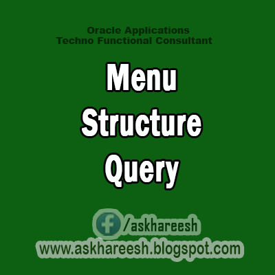 Menu Structure Query,AskHareesh Blog for OracleApps