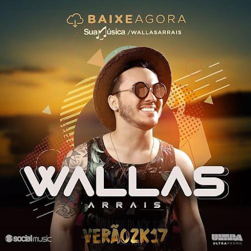 Wallas Arrais lança primeiro CD Promocional verão 2017. Baixe agora!