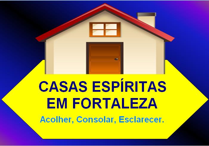 CASAS ESPÍRITAS DE FORTALEZA