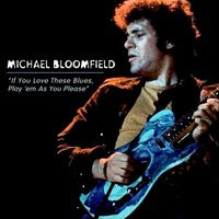 michael bloomfield - If You Love These Blues (2004)