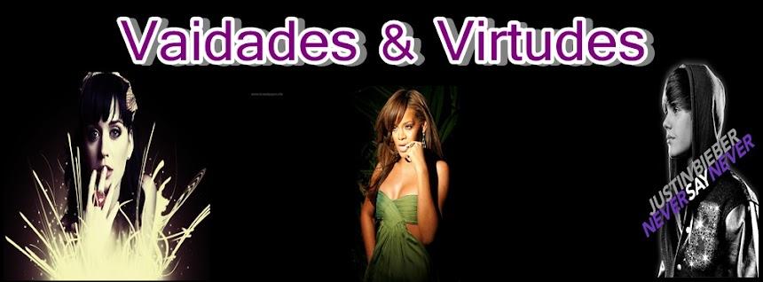 VAIDADES E VIRTUDES