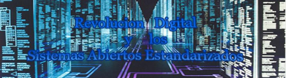 La Revolución Digital y Los Sistemas Abiertos Estandarizados