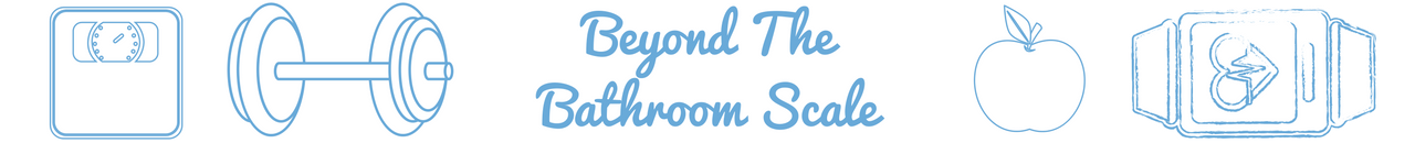 Beyond The Bathroom Scale - A UK Health and Fitness Blog