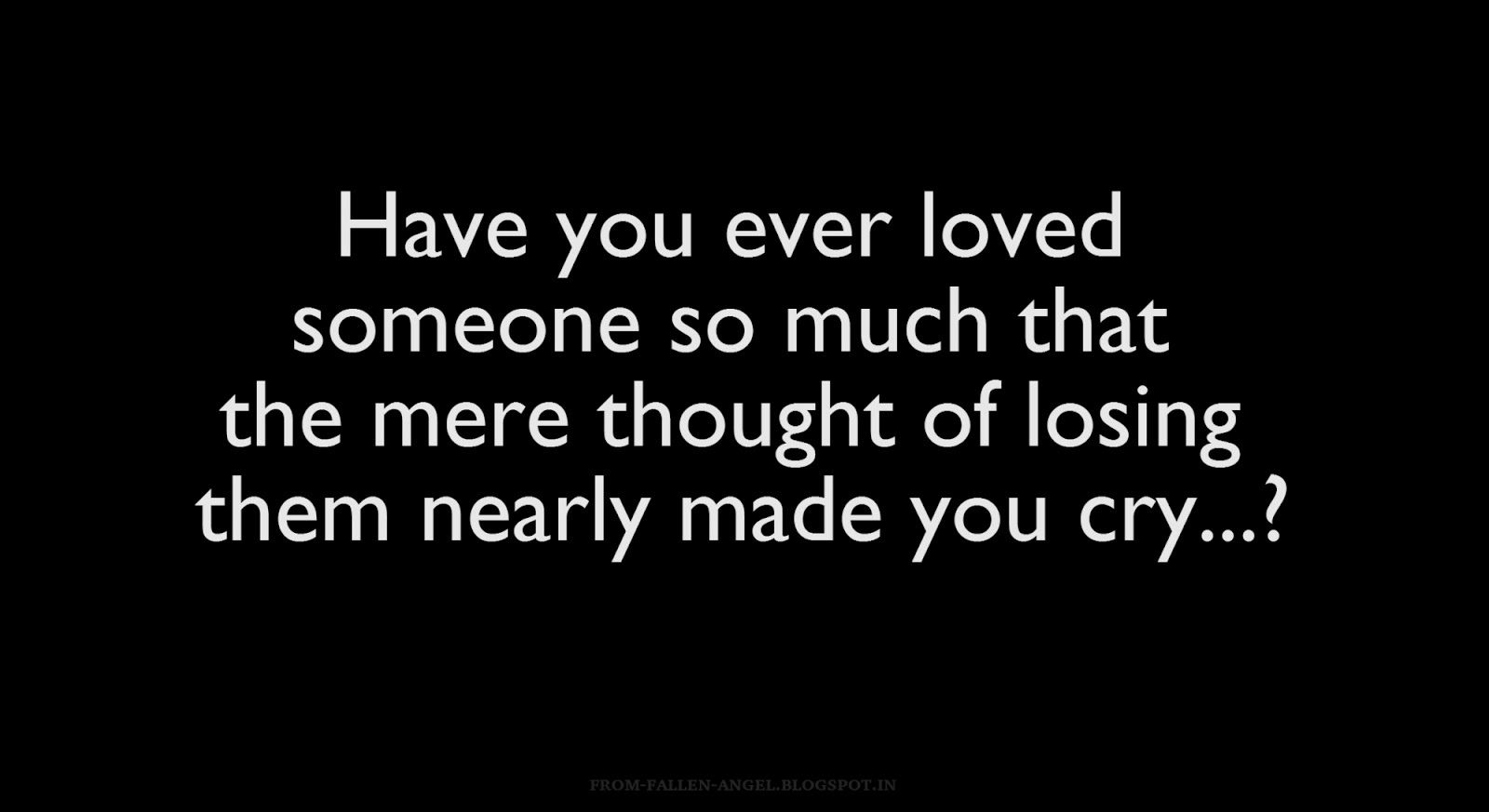 Have you ever loved someone so much that the mere thought of losing them nearly made you cry