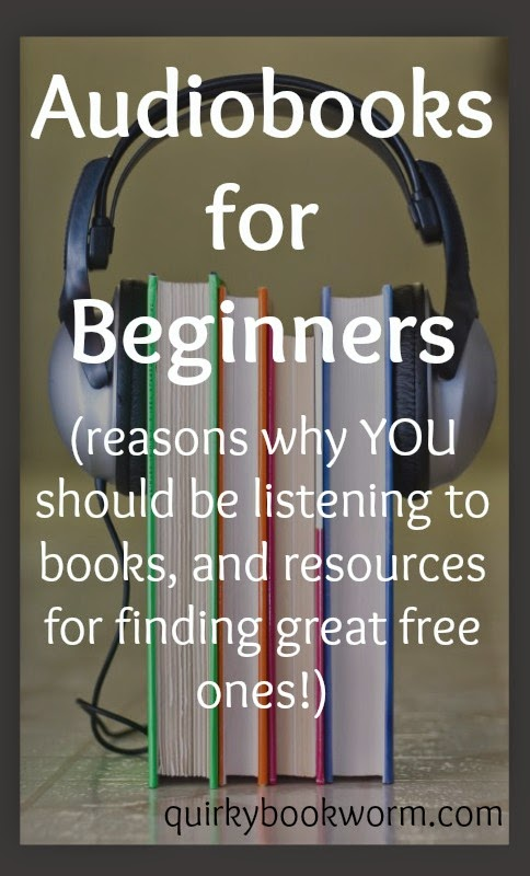 Quirky Bookworm: Audiobooks for Beginners (reasons why YOU should be listening to books, and resources for finding great free ones!)